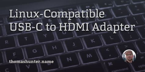Linux-Compatible USB-C to HDMI Adapter - Thomas Hunter II